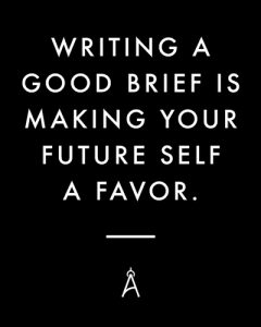 Writing a good brief is making your future self a favor